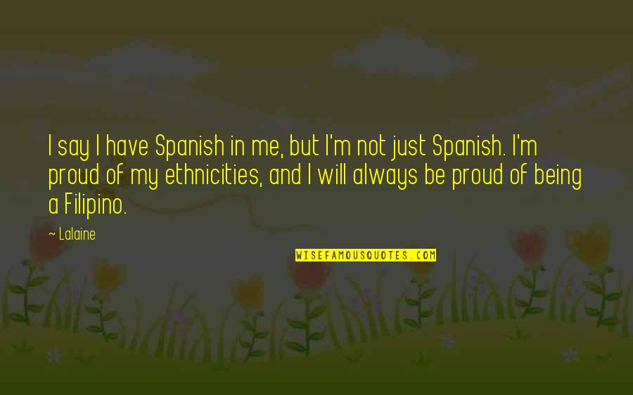 Ethnicities Quotes By Lalaine: I say I have Spanish in me, but