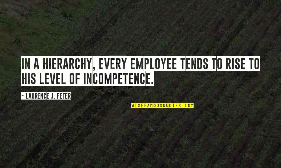 Ethnicities Quotes By Laurence J. Peter: In a hierarchy, every employee tends to rise