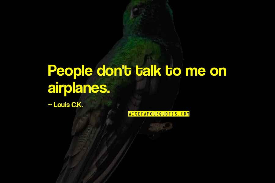 Ethnicities Quotes By Louis C.K.: People don't talk to me on airplanes.