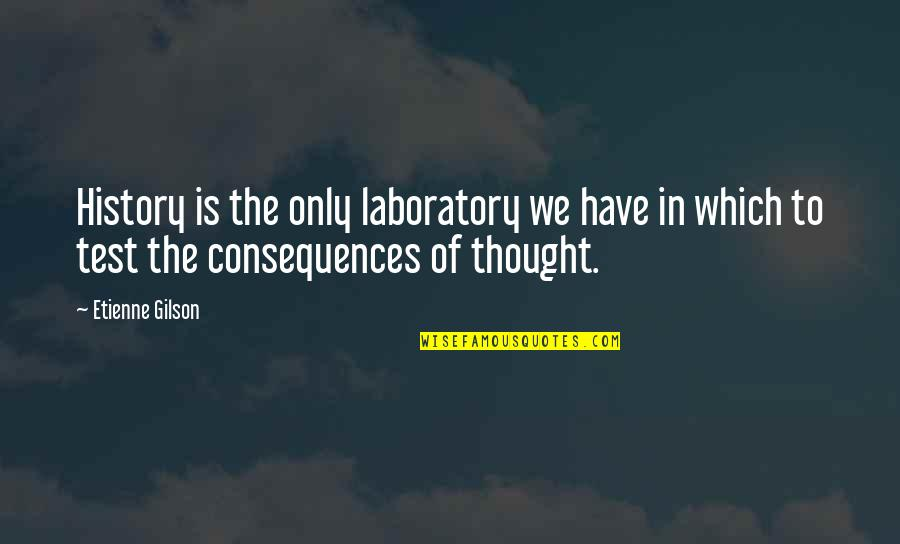 Etienne Gilson Quotes By Etienne Gilson: History is the only laboratory we have in