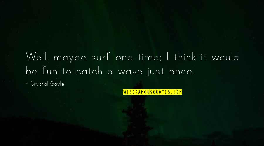 Etsy Chalkboard Quotes By Crystal Gayle: Well, maybe surf one time; I think it