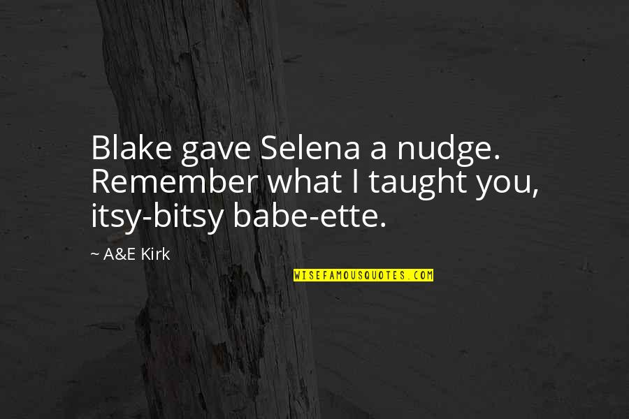 Ette Quotes By A&E Kirk: Blake gave Selena a nudge. Remember what I
