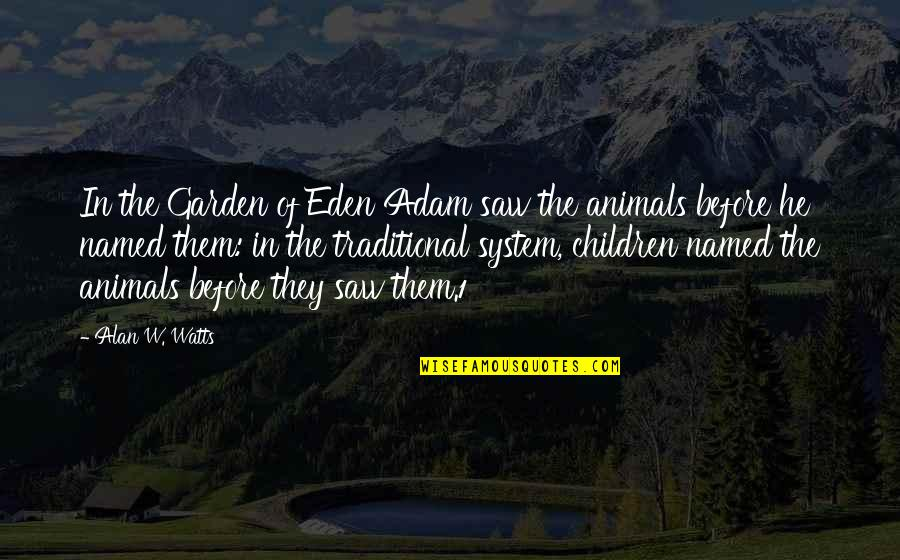Ettore Moretti Quotes By Alan W. Watts: In the Garden of Eden Adam saw the