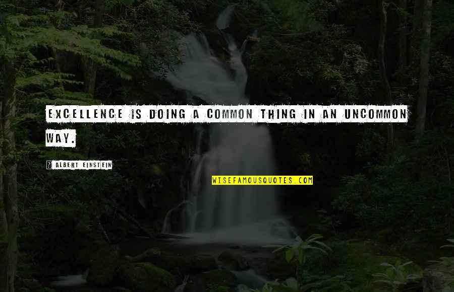 Ettore Moretti Quotes By Albert Einstein: Excellence is doing a common thing in an