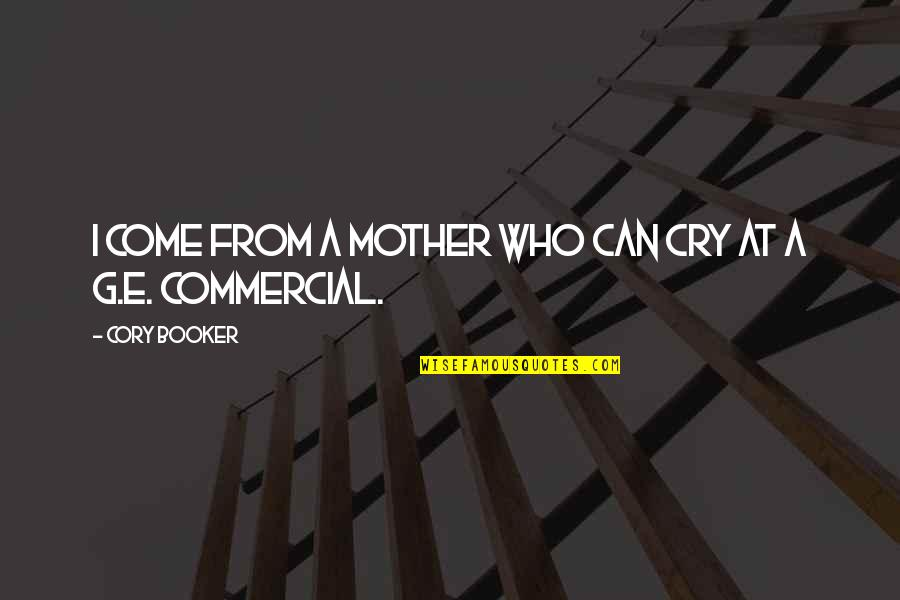 Ettore Moretti Quotes By Cory Booker: I come from a mother who can cry