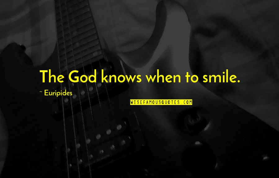 Ettore Moretti Quotes By Euripides: The God knows when to smile.