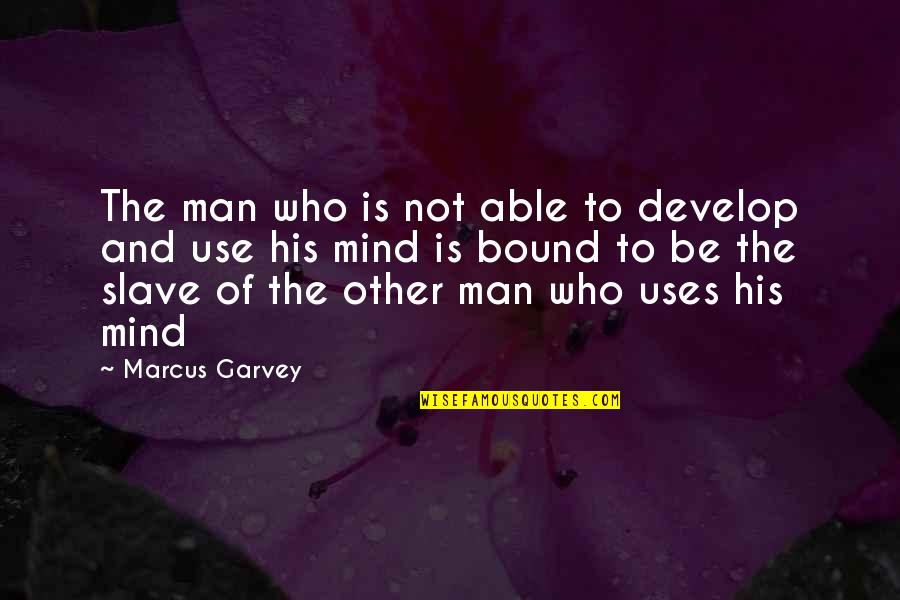 Ettore Moretti Quotes By Marcus Garvey: The man who is not able to develop