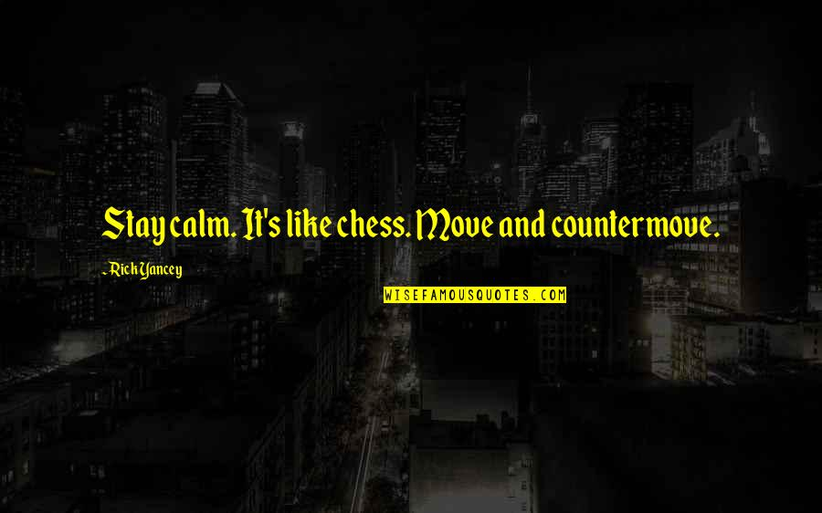 Ettore Moretti Quotes By Rick Yancey: Stay calm. It's like chess. Move and countermove.