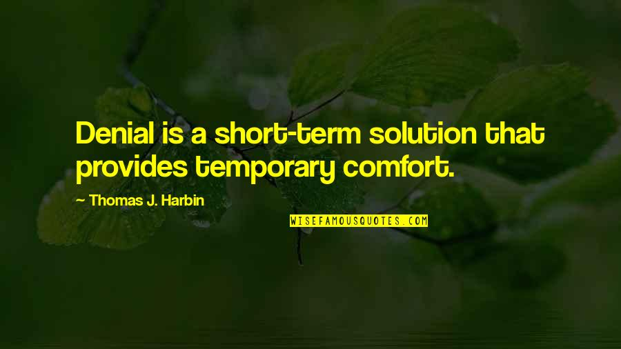 Ettore Moretti Quotes By Thomas J. Harbin: Denial is a short-term solution that provides temporary