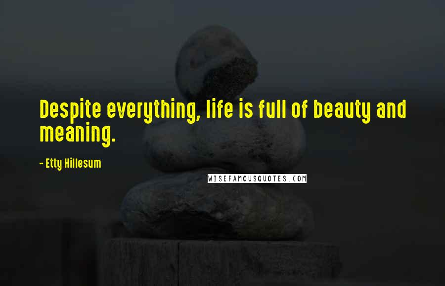 Etty Hillesum quotes: Despite everything, life is full of beauty and meaning.