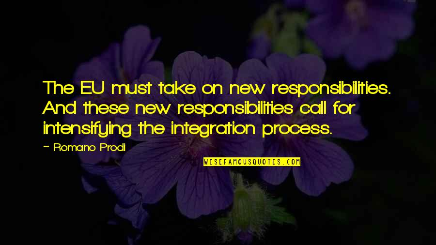 Eu Integration Quotes By Romano Prodi: The EU must take on new responsibilities. And