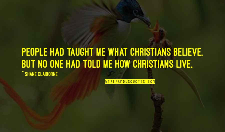 Eugene Peterson Practice Resurrection Quotes By Shane Claiborne: People had taught me what Christians believe, but