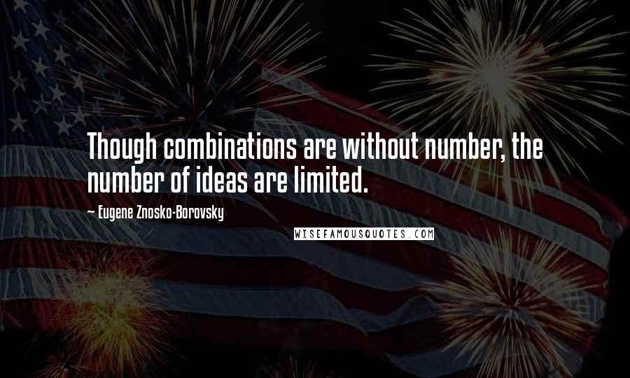 Eugene Znosko-Borovsky quotes: Though combinations are without number, the number of ideas are limited.
