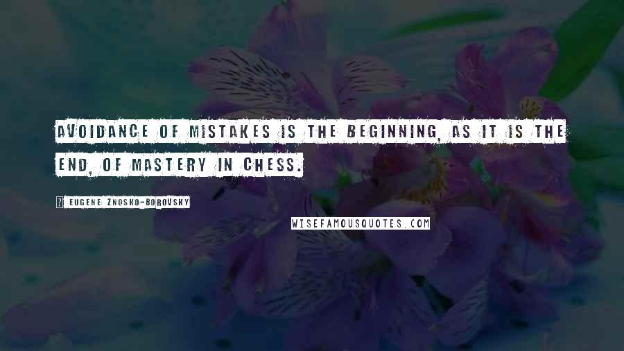 Eugene Znosko-Borovsky quotes: Avoidance of mistakes is the beginning, as it is the end, of mastery in chess.
