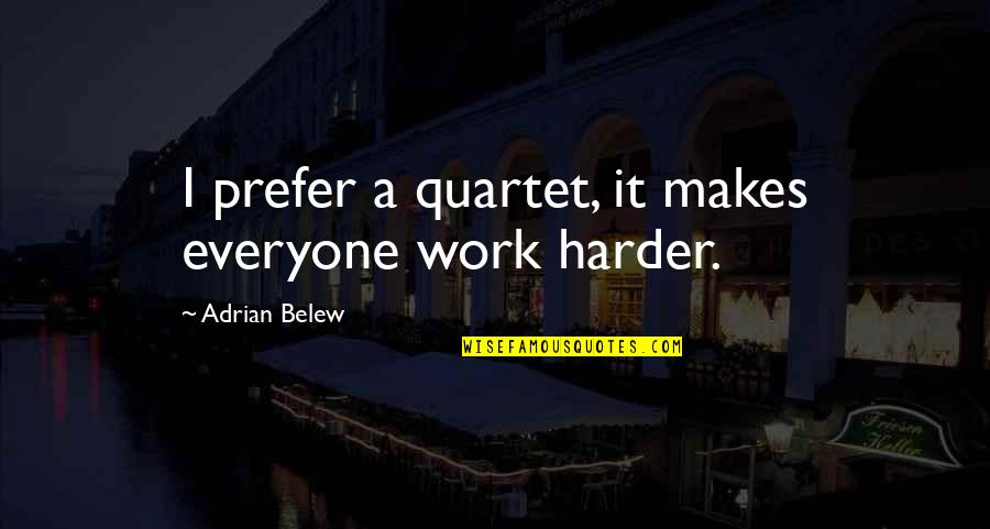 Eukaryotic Quotes By Adrian Belew: I prefer a quartet, it makes everyone work