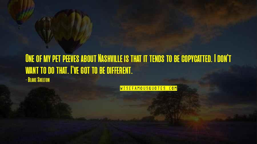 Eukaryotic Quotes By Blake Shelton: One of my pet peeves about Nashville is