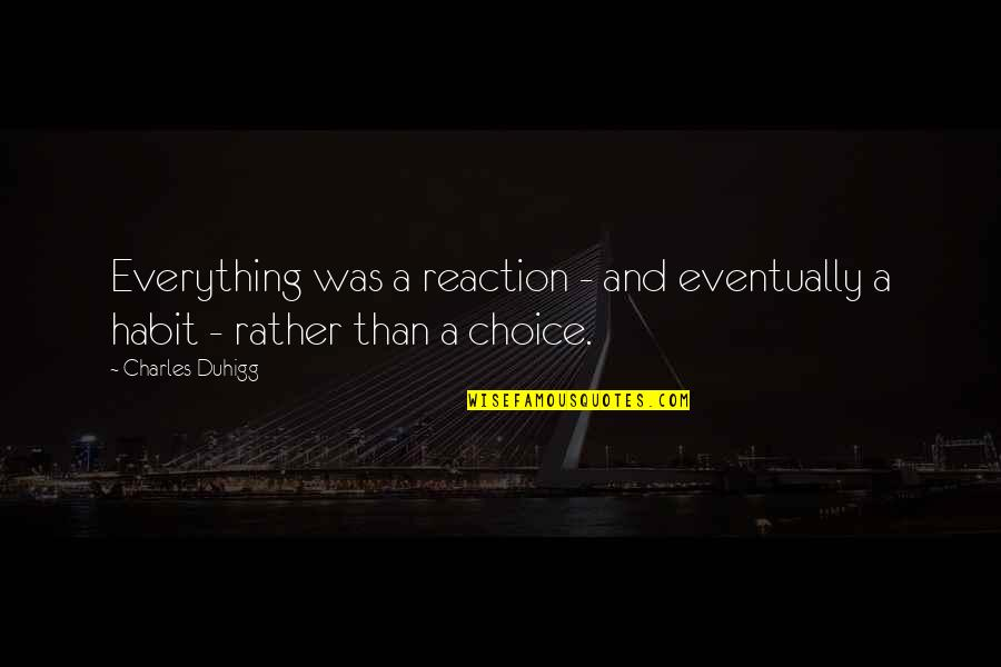 Eukaryotic Quotes By Charles Duhigg: Everything was a reaction - and eventually a