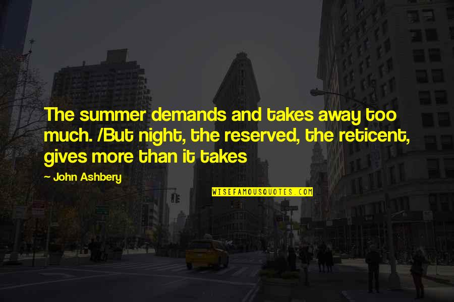Eukaryotic Quotes By John Ashbery: The summer demands and takes away too much.