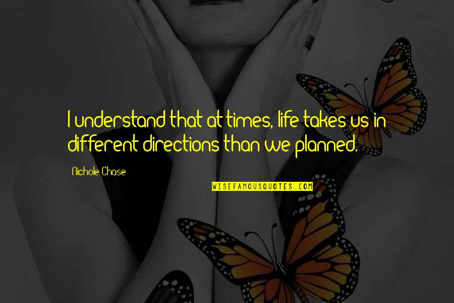 Eukaryotic Quotes By Nichole Chase: I understand that at times, life takes us