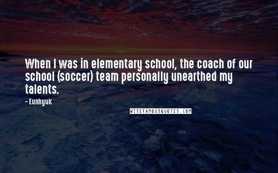 Eunhyuk quotes: When I was in elementary school, the coach of our school (soccer) team personally unearthed my talents.