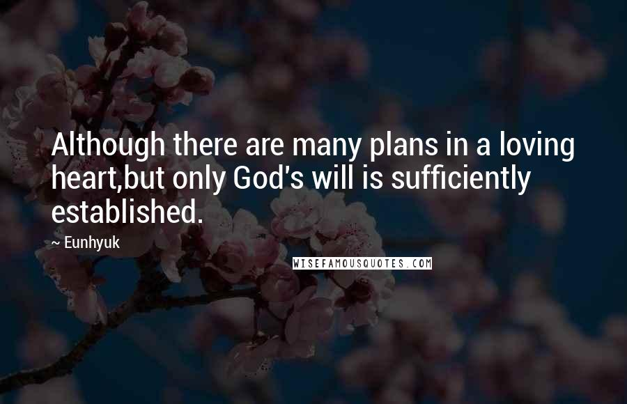 Eunhyuk quotes: Although there are many plans in a loving heart,but only God's will is sufficiently established.