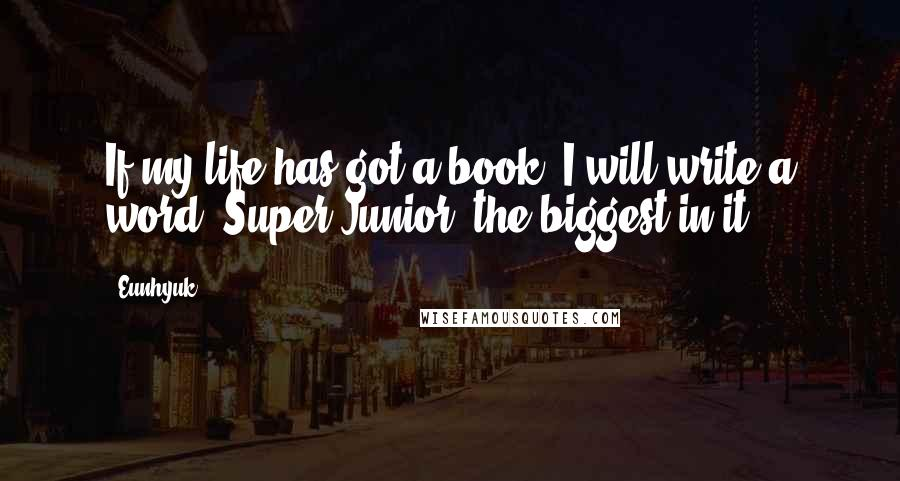 Eunhyuk quotes: If my life has got a book, I will write a word 'Super Junior' the biggest in it.