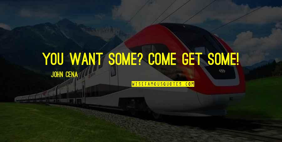 Eupatridas Quotes By John Cena: You want some? Come get some!