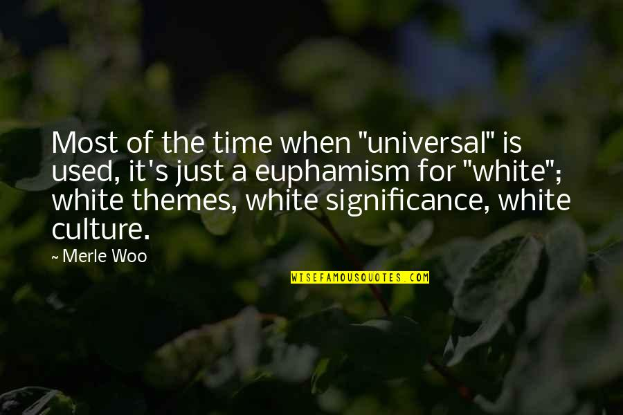 "Euphamism Quotes By Merle Woo: Most of the time when ""universal"" is used,"