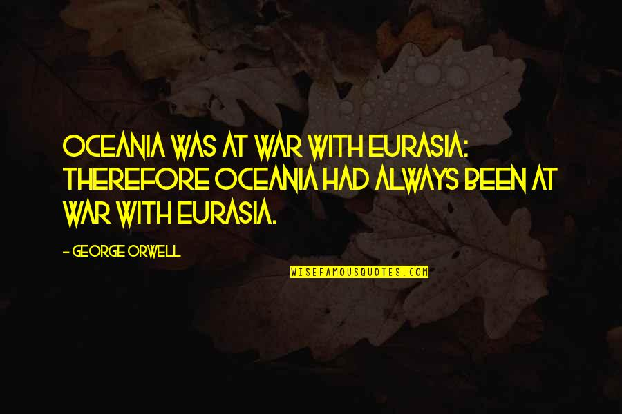 Eurasia Quotes By George Orwell: Oceania was at war with Eurasia: therefore Oceania