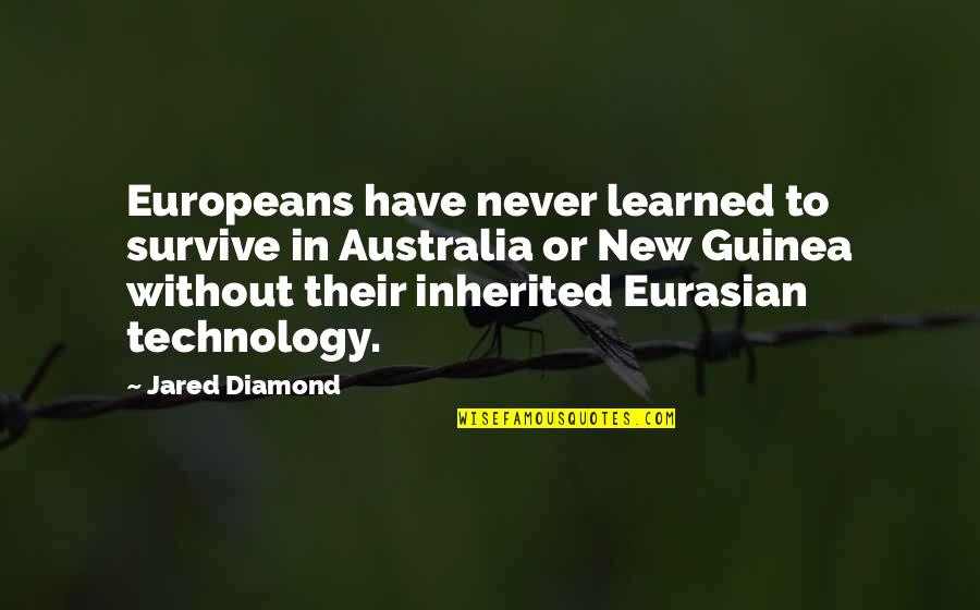 Eurasian Quotes By Jared Diamond: Europeans have never learned to survive in Australia