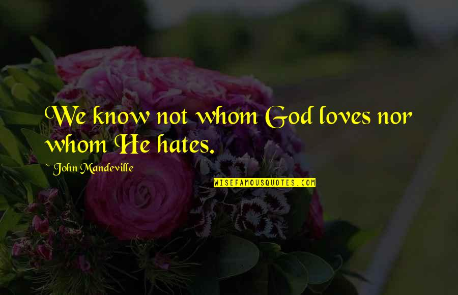 Eurasian Quotes By John Mandeville: We know not whom God loves nor whom