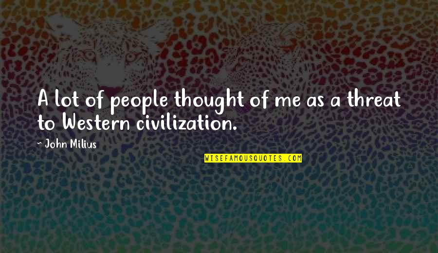 Eurasian Quotes By John Milius: A lot of people thought of me as