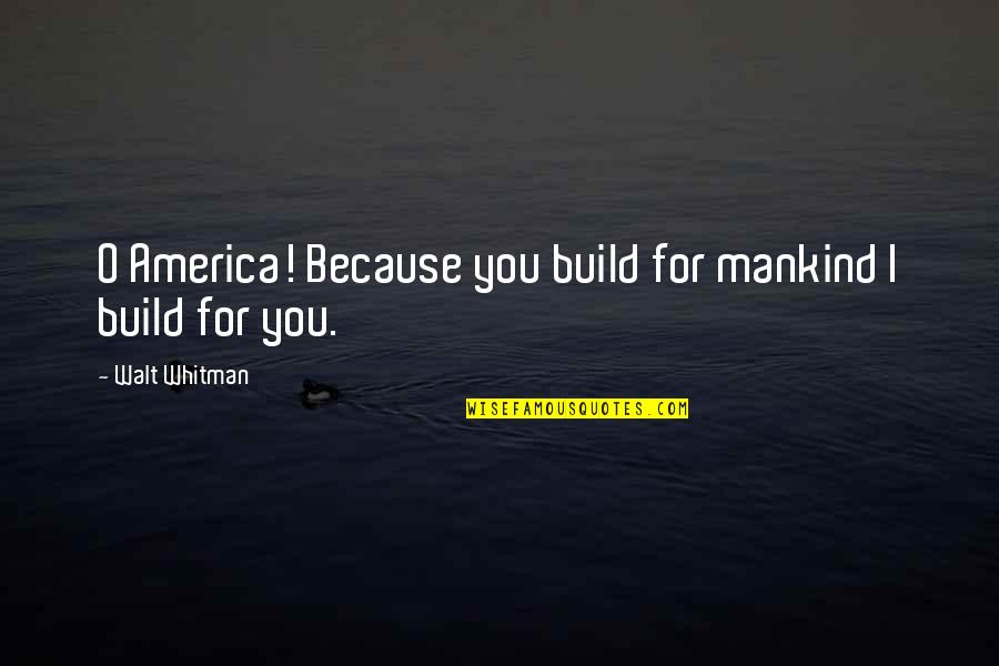 Eurasian Quotes By Walt Whitman: O America! Because you build for mankind I