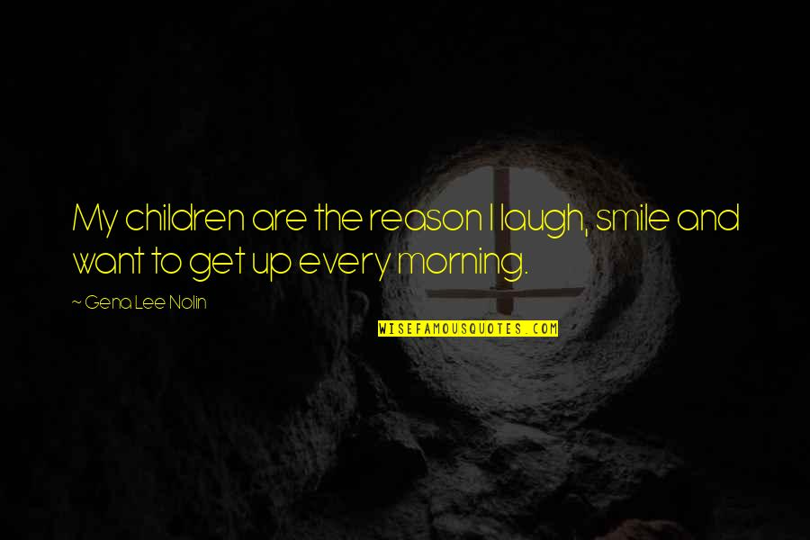 Eurekamen Quotes By Gena Lee Nolin: My children are the reason I laugh, smile