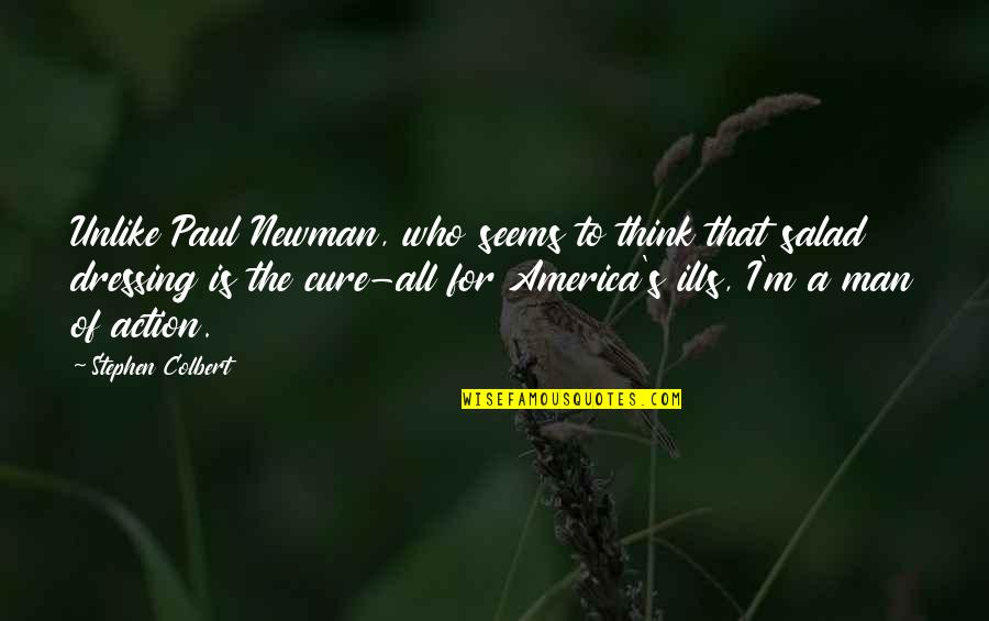 Eurekamen Quotes By Stephen Colbert: Unlike Paul Newman, who seems to think that