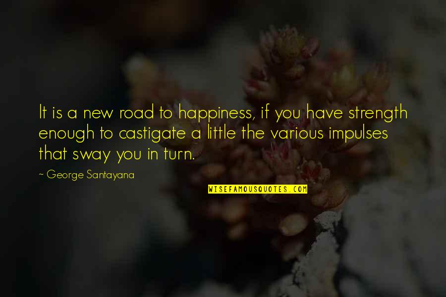 Euro Ruble Quotes By George Santayana: It is a new road to happiness, if
