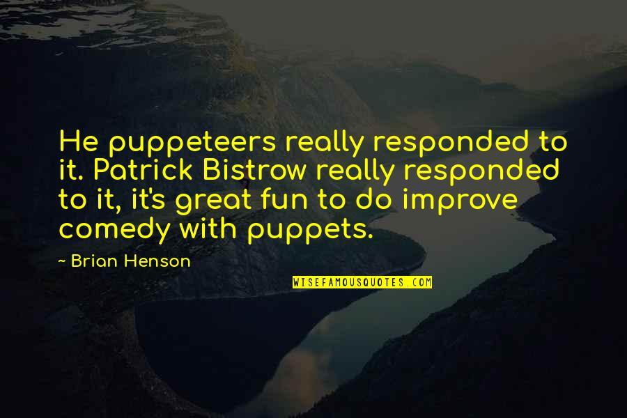 Eurotrash Quotes By Brian Henson: He puppeteers really responded to it. Patrick Bistrow