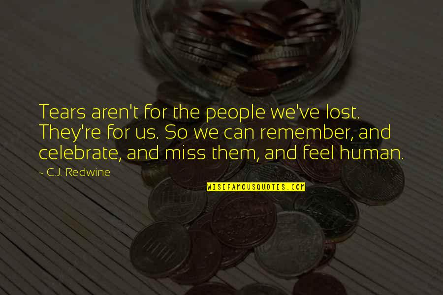 Eurotrash Quotes By C.J. Redwine: Tears aren't for the people we've lost. They're