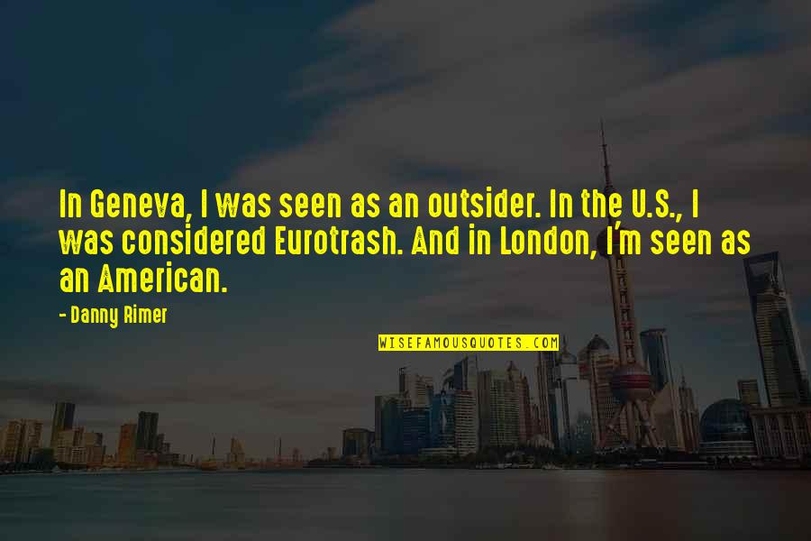 Eurotrash Quotes By Danny Rimer: In Geneva, I was seen as an outsider.