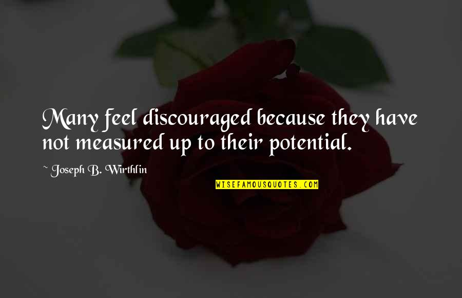 Eurotrash Quotes By Joseph B. Wirthlin: Many feel discouraged because they have not measured