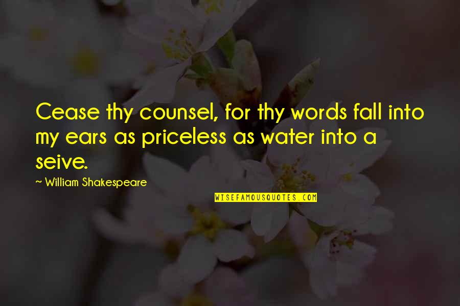 Eurotrash Quotes By William Shakespeare: Cease thy counsel, for thy words fall into