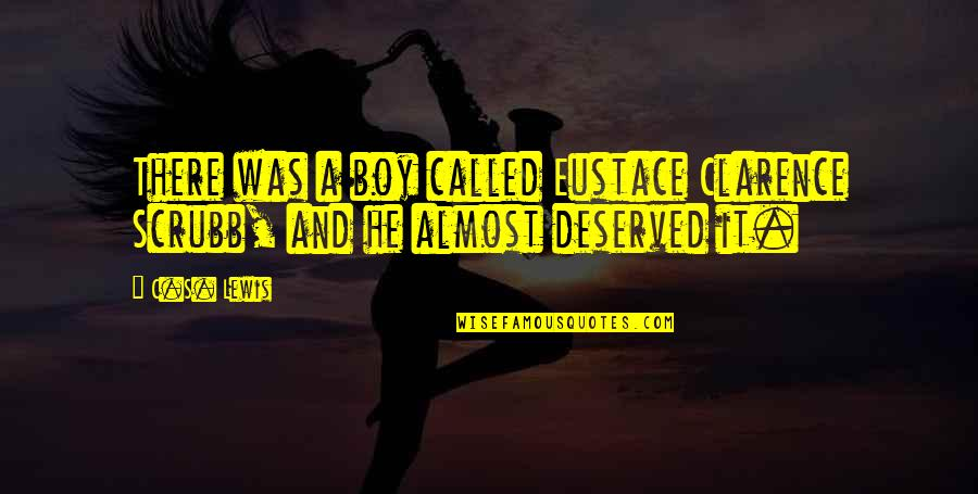 Eustace Quotes By C.S. Lewis: There was a boy called Eustace Clarence Scrubb,