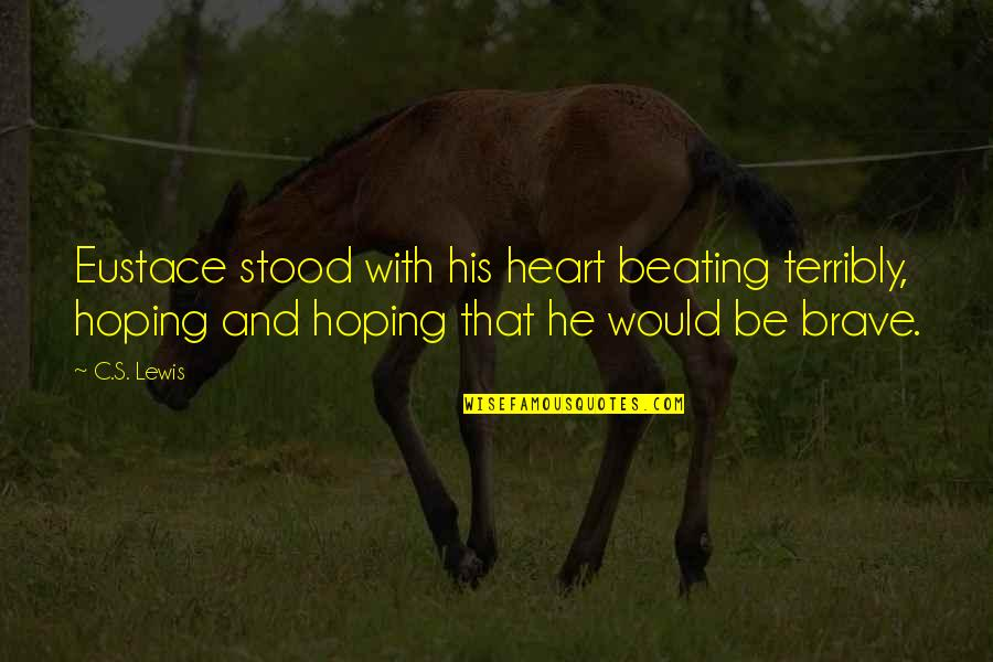Eustace Quotes By C.S. Lewis: Eustace stood with his heart beating terribly, hoping