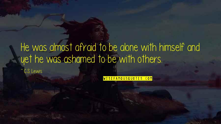 Eustace Quotes By C.S. Lewis: He was almost afraid to be alone with