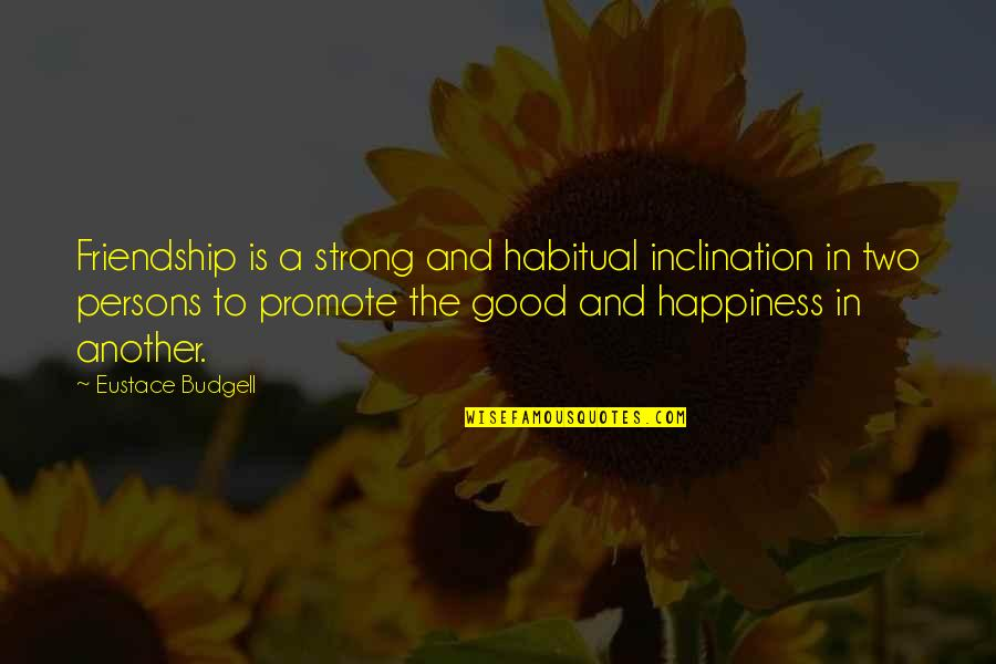 Eustace Quotes By Eustace Budgell: Friendship is a strong and habitual inclination in