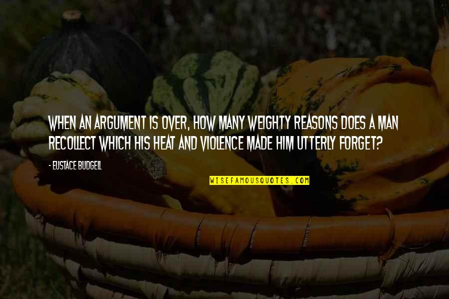 Eustace Quotes By Eustace Budgell: When an argument is over, how many weighty