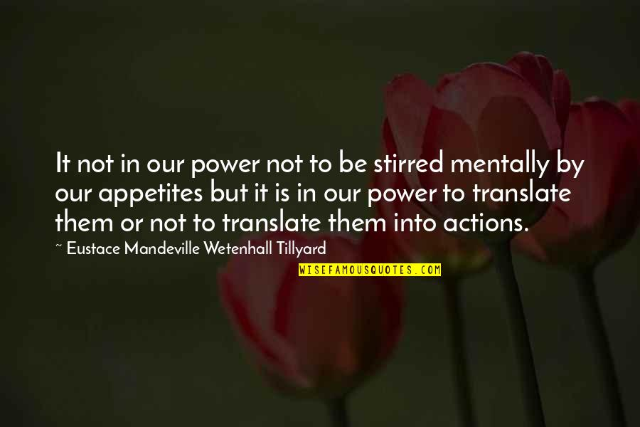 Eustace Quotes By Eustace Mandeville Wetenhall Tillyard: It not in our power not to be