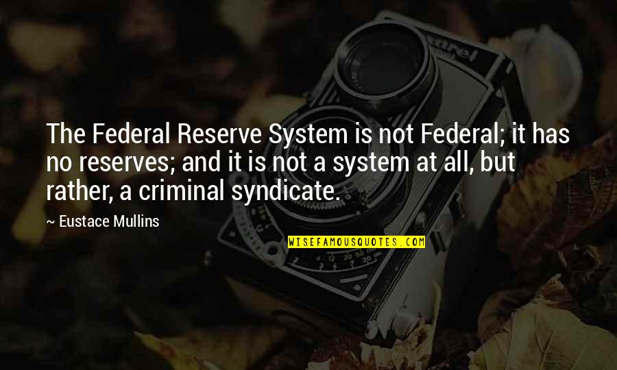 Eustace Quotes By Eustace Mullins: The Federal Reserve System is not Federal; it