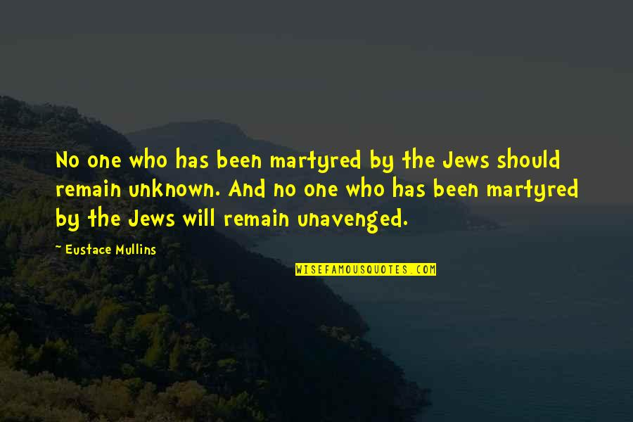 Eustace Quotes By Eustace Mullins: No one who has been martyred by the