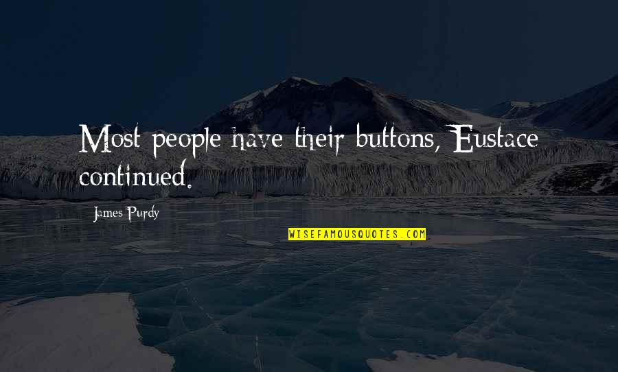 Eustace Quotes By James Purdy: Most people have their buttons, Eustace continued.